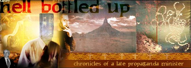 Click here for Hell Bottled Up: Chronicles of a Late Propaganda Minister by Todd Brendan Fahey