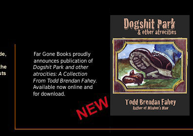 Click here for Dogshit Park & other atrocities: A collection from Todd Brendan Fahey